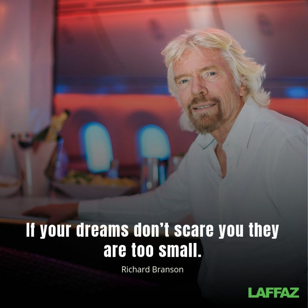 """If your dreams don't scare you they are too small."" - Richard Branson"