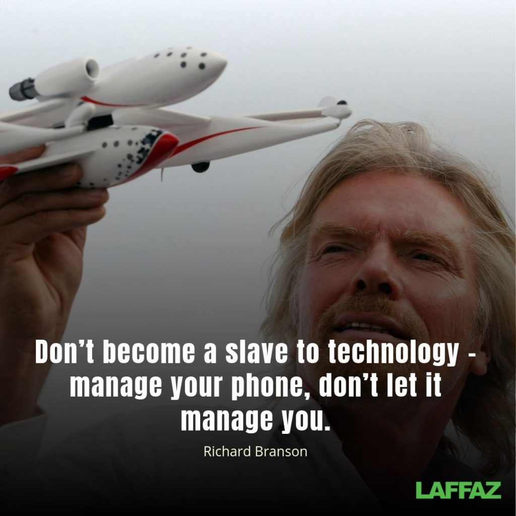 """Don't become a slave to technology – manage your phone, don't let it manage you.""  - Richard Branson"