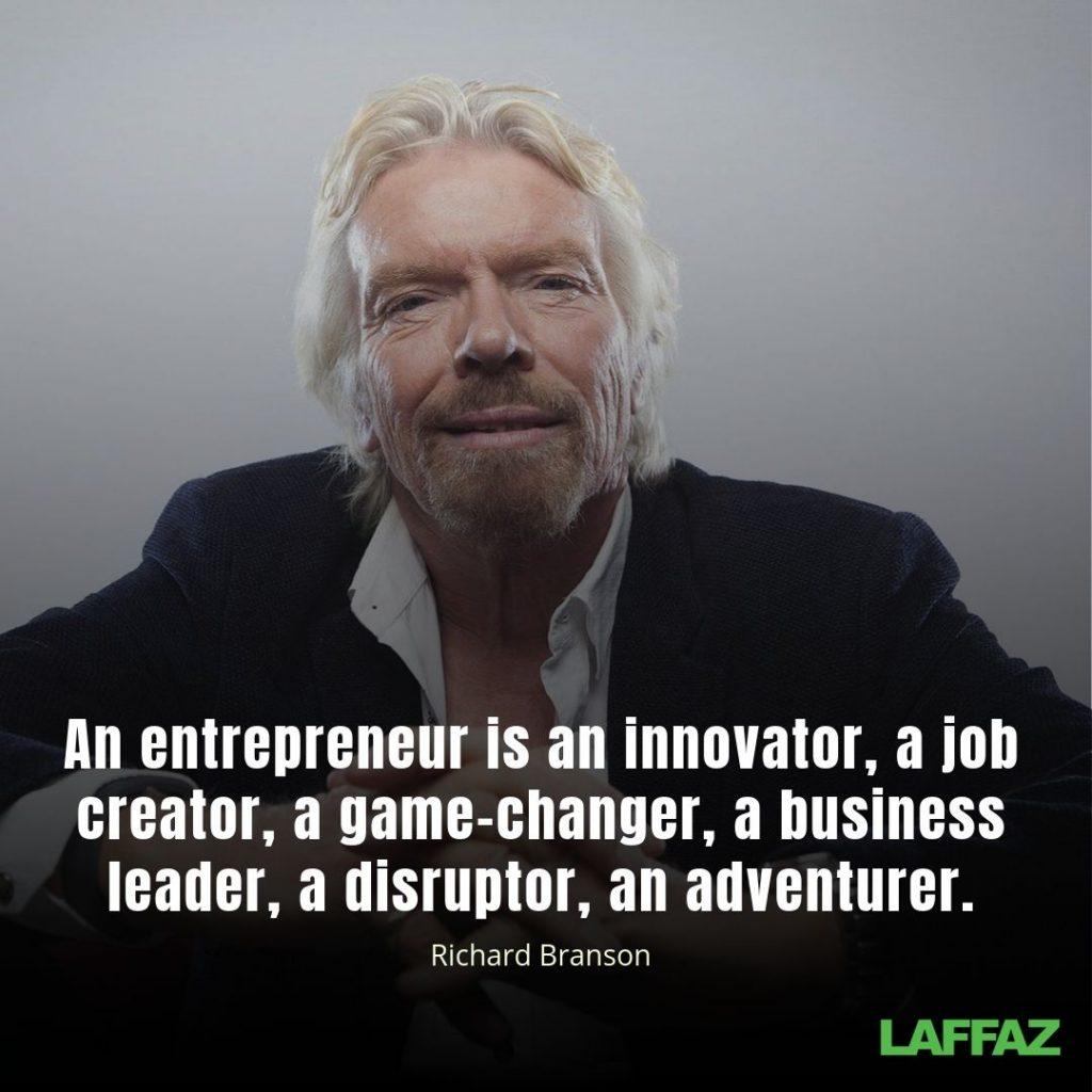 """""""An entrepreneur is an innovator, a job creator, a game-changer, a business leader, a disruptor, an adventurer."""" - Richard Branson"""