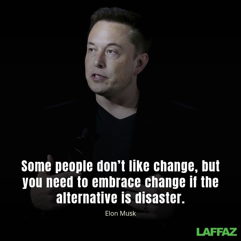Some people don't like change, but you need to embrace change if the alternative is disaster