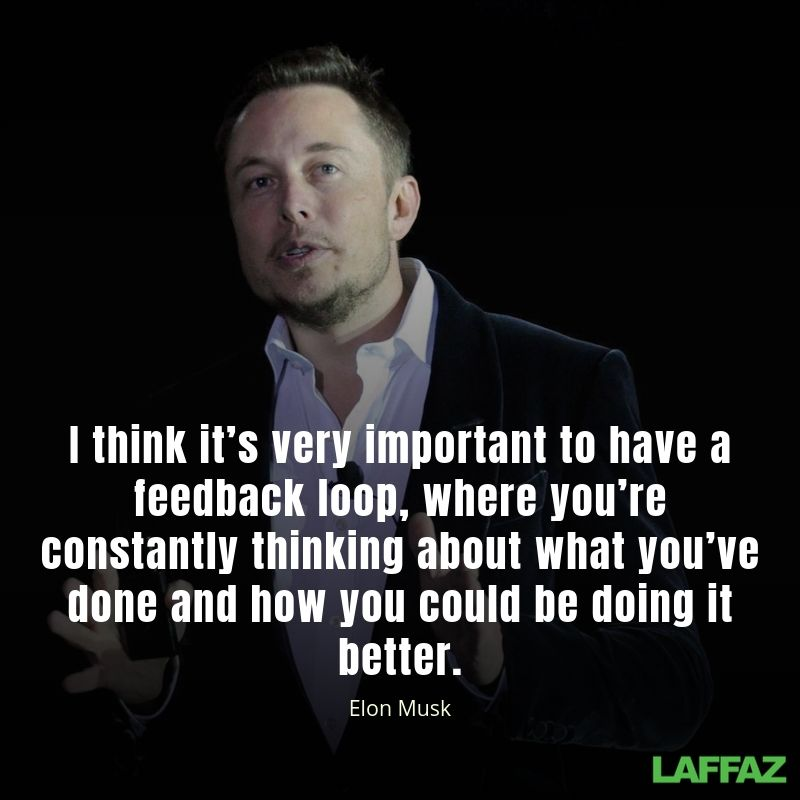 I think it's very important to have a feedback loop, where you're constantly thinking about what you've done and how you could be doing it better