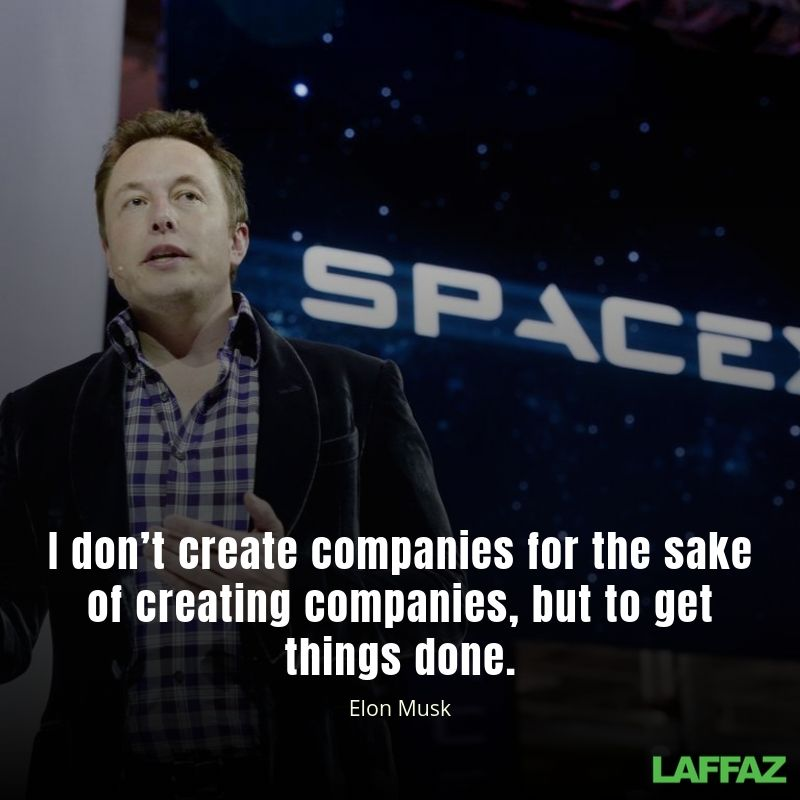 I don't create companies for the sake of creating companies, but to get things done