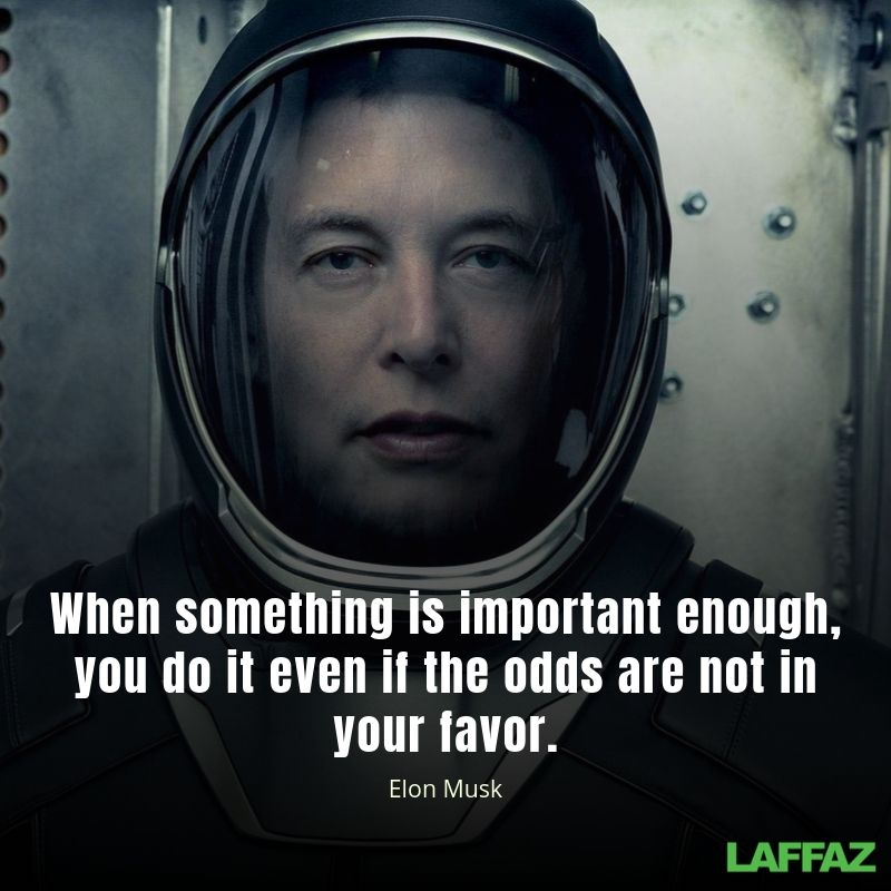 When something is important enough, you do it even if the odds are not in your favor