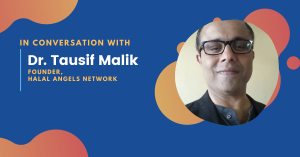 Exclusive Interview: Dr. Tausif Malik on how Halal Investment is gaining momentum in the startup ecosystem